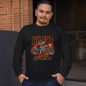 Ride It Like You Stole It Long Sleeve T-shirt Biker Born to Be Wild Motorcycle